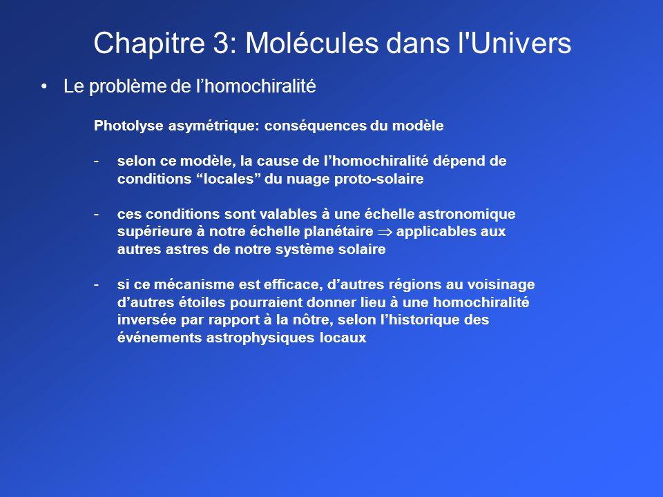 Le problème de lhomochiralité Photolyse asymétrique: conséquences du modèle -selon ce modèle, la cause de lhomochiralité dépend de conditions locales