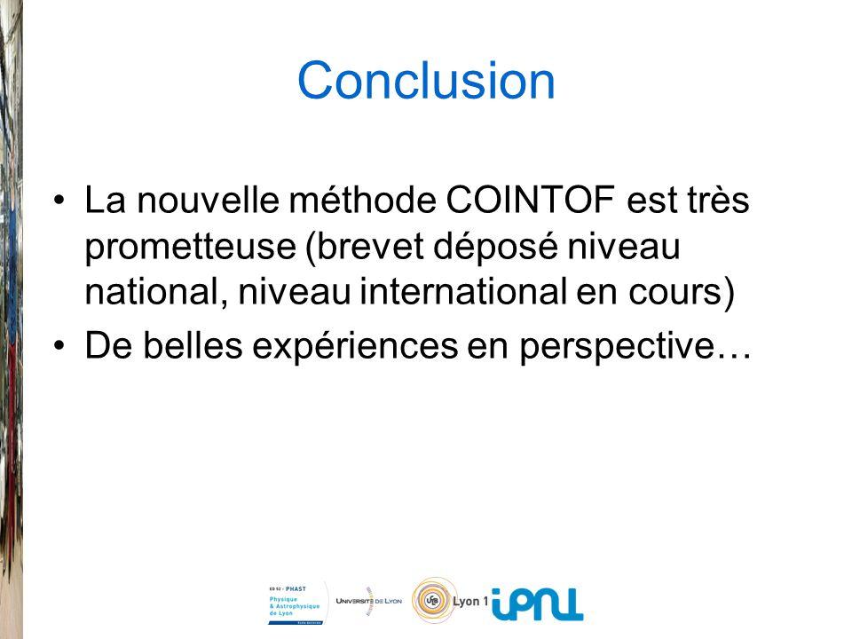 Conclusion La nouvelle méthode COINTOF est très prometteuse (brevet déposé niveau national, niveau international en cours) De belles expériences en perspective…