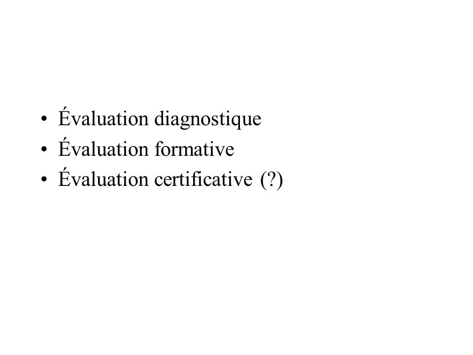 Évaluation diagnostique Évaluation formative Évaluation certificative (?)