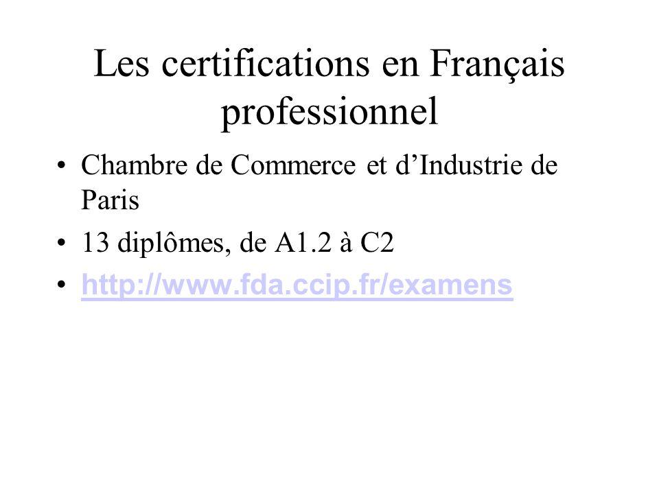 Les certifications en Français professionnel Le Diplôme de Compétence en Langue (DCL) GRETA et services formation continue des universités 13 langues dont FLE (et FLI?) http://www.d-c-l.net