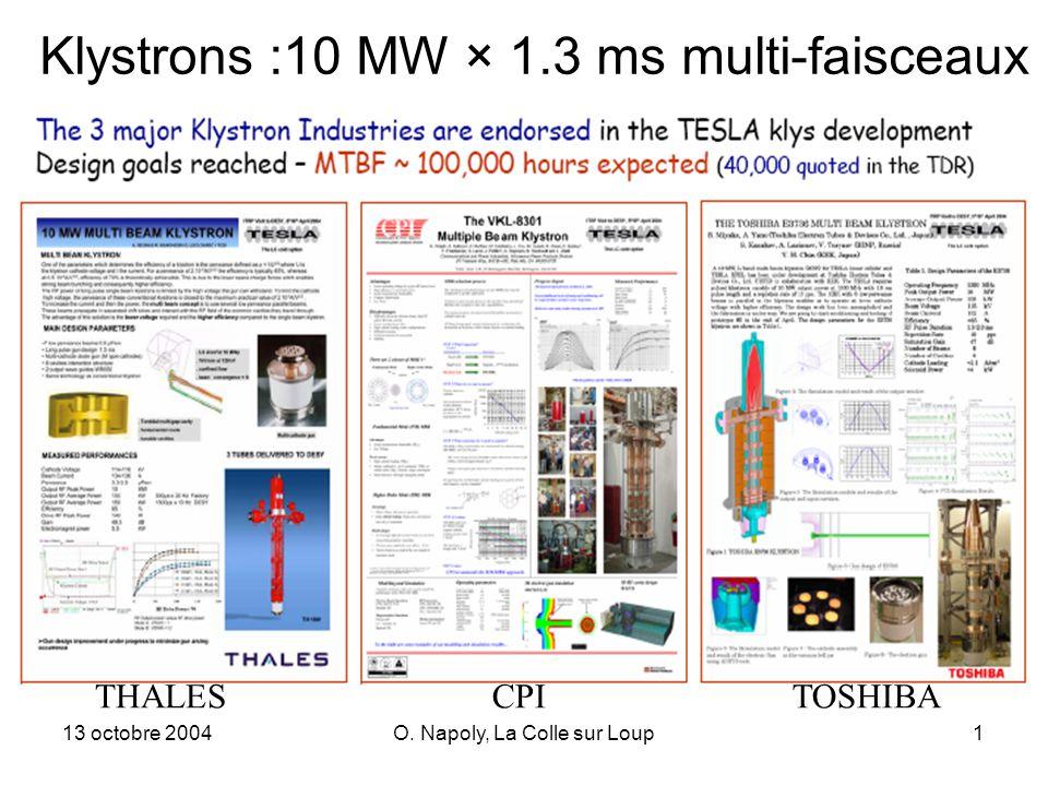 13 octobre 2004O. Napoly, La Colle sur Loup1 Klystrons :10 MW × 1.3 ms multi-faisceaux THALESCPITOSHIBA
