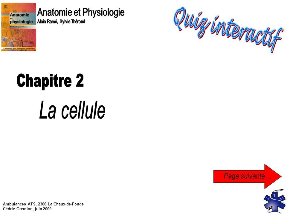 Ambulances ATS, 2300 La Chaux-de-Fonds Cédric Gremion, juin 2009 Question 24 L homéostasie est garantie grâce à l interconnexion entre les différents système.