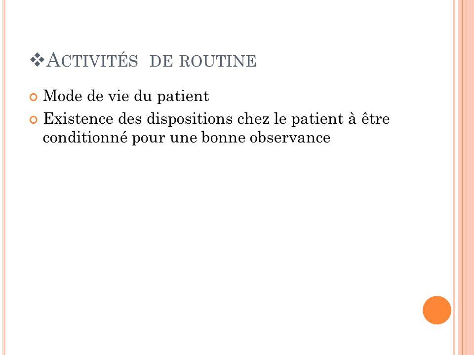 A CTIVITÉS DE ROUTINE Mode de vie du patient Existence des dispositions chez le patient à être conditionné pour une bonne observance