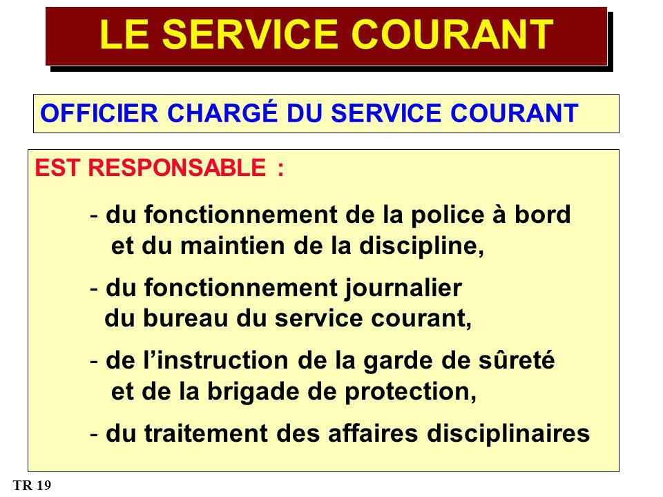 OFFICIER CHARGÉ DU SERVICE COURANT EST RESPONSABLE : - du fonctionnement de la police à bord et du maintien de la discipline, - du fonctionnement jour