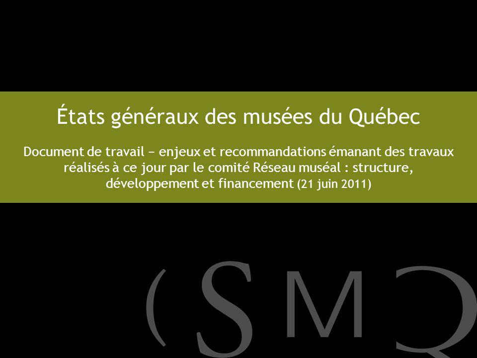 États généraux des musées du Québec Document de travail enjeux et recommandations émanant des travaux réalisés à ce jour par le comité Réseau muséal :