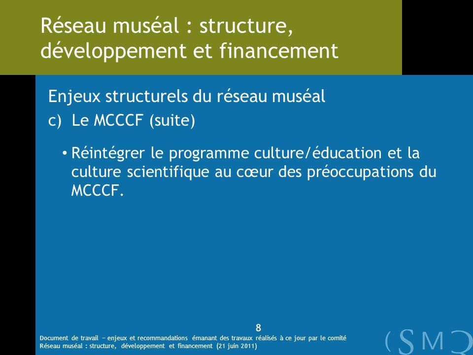 Enjeux structurels du réseau muséal c)Le MCCCF (suite) Réintégrer le programme culture/éducation et la culture scientifique au cœur des préoccupations