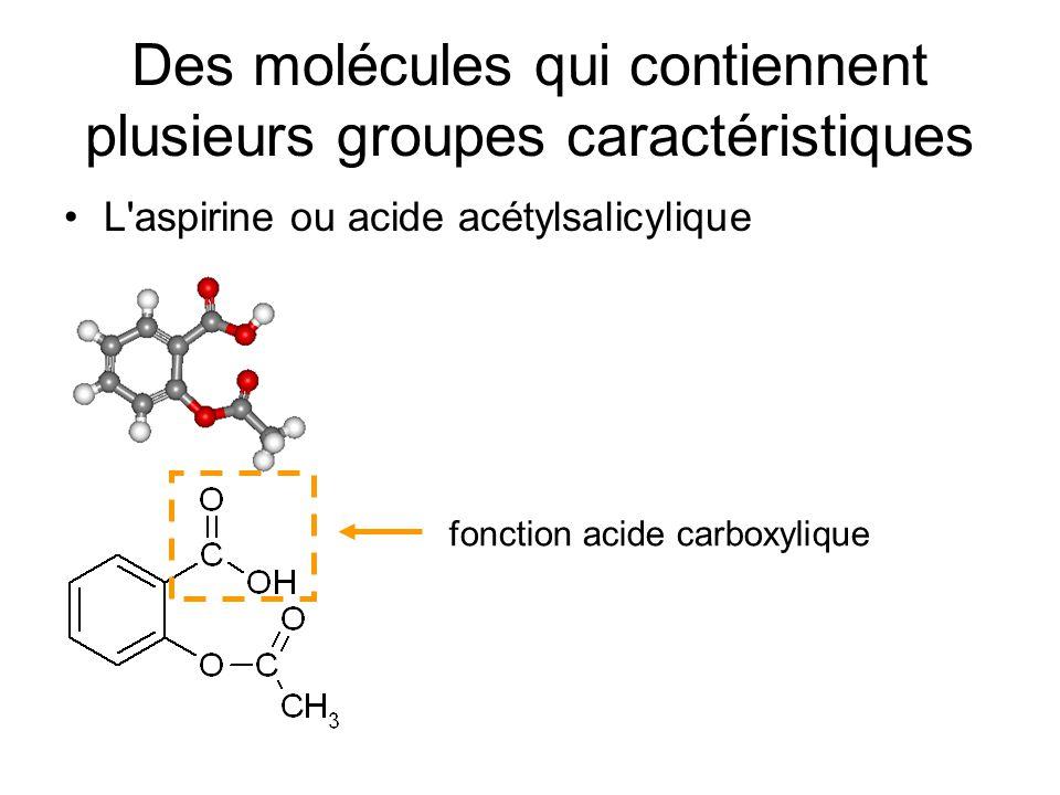 Des molécules qui contiennent plusieurs groupes caractéristiques L'aspirine ou acide acétylsalicylique fonction acide carboxylique