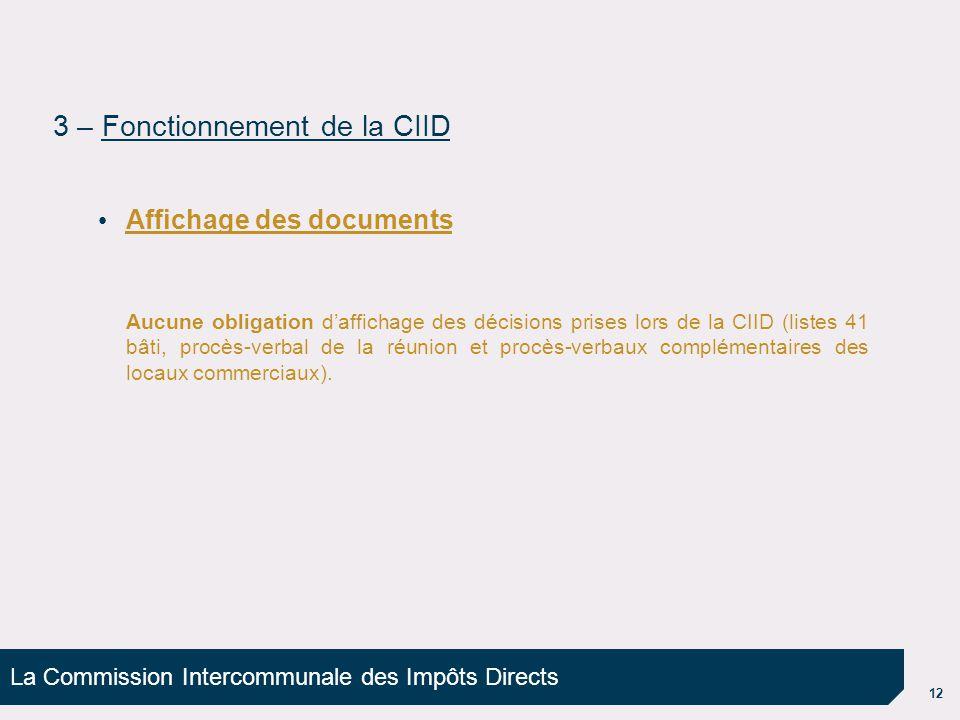 La Commission Intercommunale des Impôts Directs 12 Affichage des documents Aucune obligation daffichage des décisions prises lors de la CIID (listes 41 bâti, procès-verbal de la réunion et procès-verbaux complémentaires des locaux commerciaux).