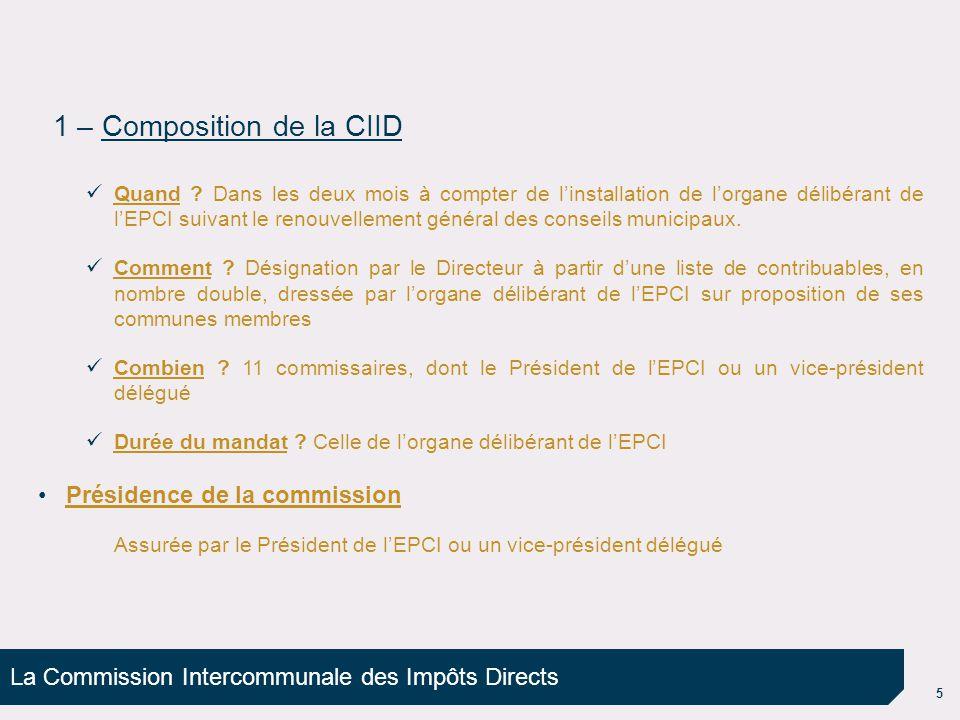 La Commission Intercommunale des Impôts Directs 5 1 – Composition de la CIID Quand ? Dans les deux mois à compter de linstallation de lorgane délibéra