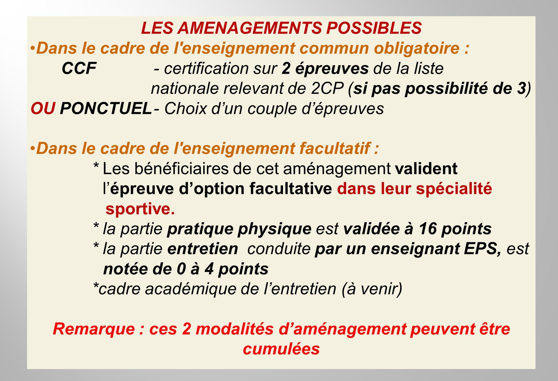 LES AMENAGEMENTS POSSIBLES Dans le cadre de l'enseignement commun obligatoire : CCF- certification sur 2 épreuves de la liste nationale relevant de 2C