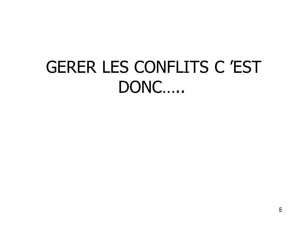 5 GERER LES CONFLITS C EST DONC…..