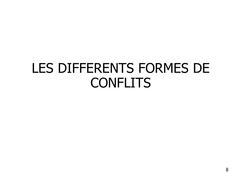 8 LES DIFFERENTS FORMES DE CONFLITS