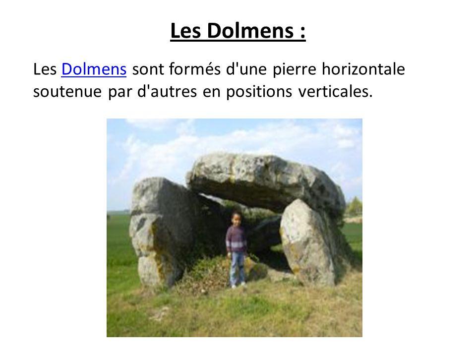 Les Dolmens : Les Dolmens sont formés d'une pierre horizontale soutenue par d'autres en positions verticales.Dolmens