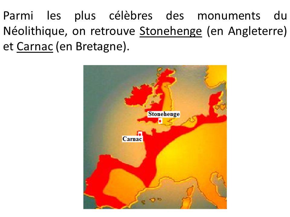 Parmi les plus célèbres des monuments du Néolithique, on retrouve Stonehenge (en Angleterre) et Carnac (en Bretagne).