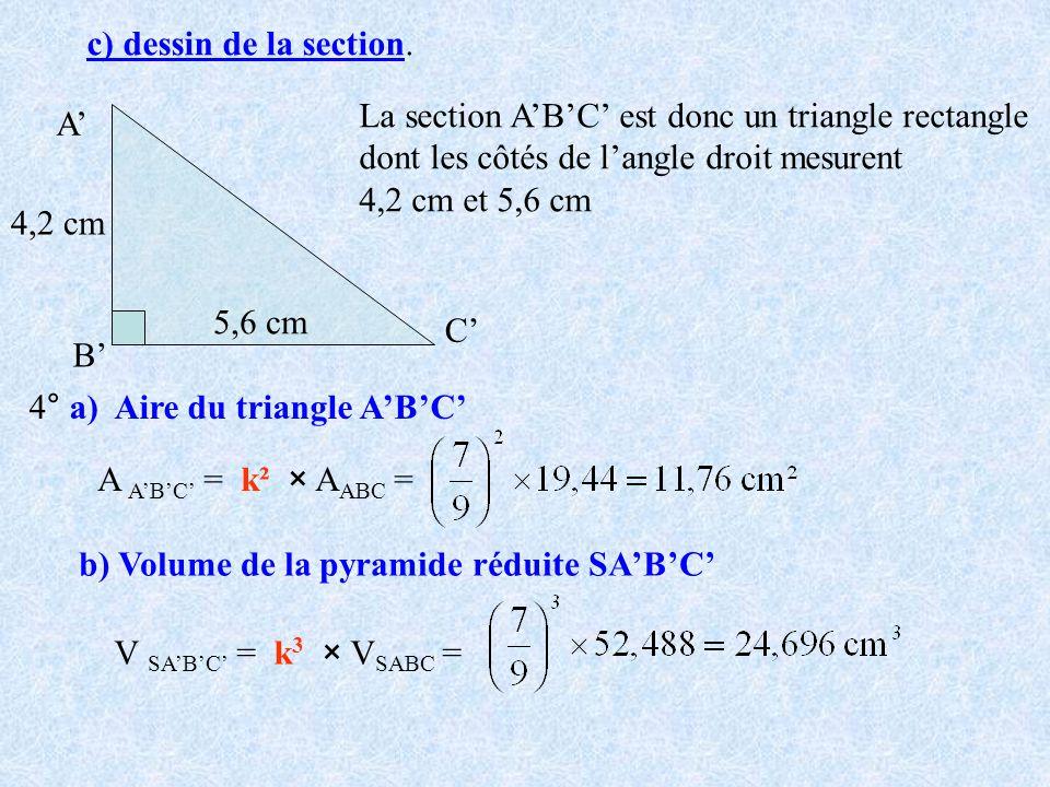 c) dessin de la section. B C A La section ABC est donc un triangle rectangle dont les côtés de langle droit mesurent 4,2 cm et 5,6 cm 4,2 cm 5,6 cm 4°