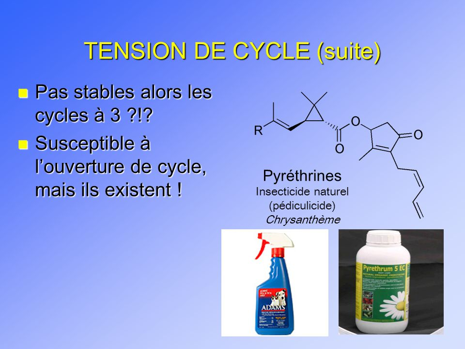 TENSION DE CYCLE (suite) n Pas stables alors les cycles à 3 ?!? n Susceptible à louverture de cycle, mais ils existent ! Pyréthrines Insecticide natur