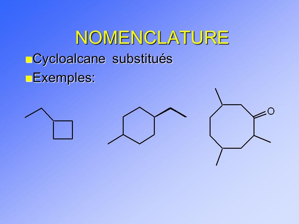 n Cycloalcane substitués n Exemples: NOMENCLATURE