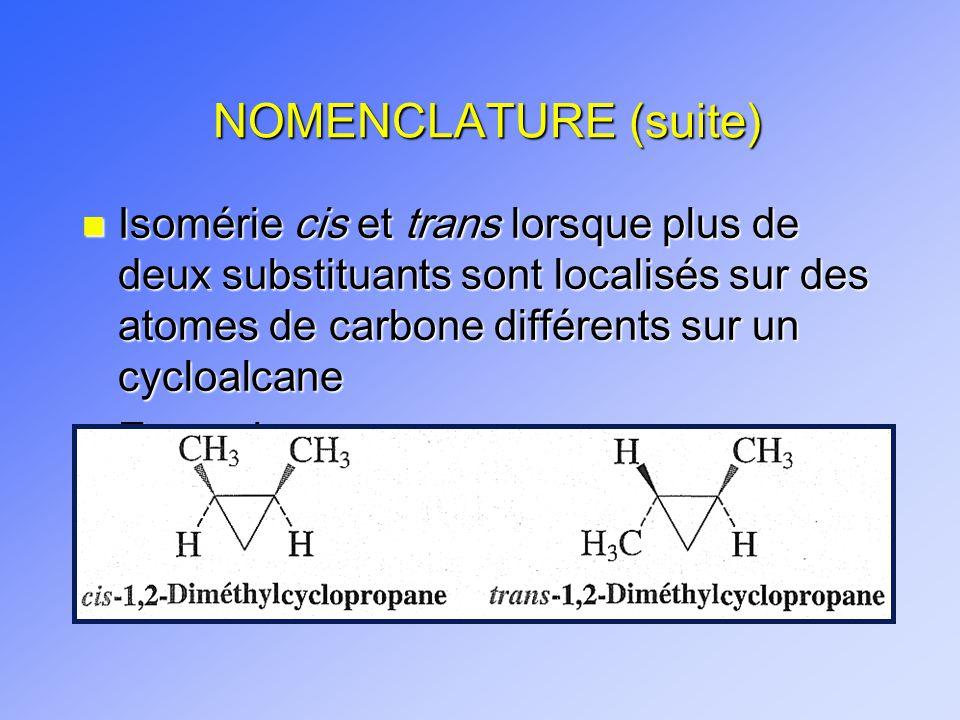 NOMENCLATURE (suite) n Isomérie cis et trans lorsque plus de deux substituants sont localisés sur des atomes de carbone différents sur un cycloalcane n Exemples: