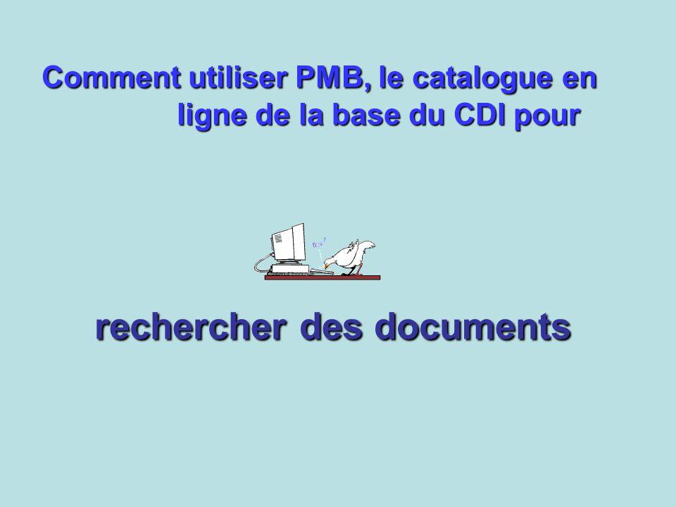 rechercher des documents Comment utiliser PMB, le catalogue en ligne de la base du CDI pour