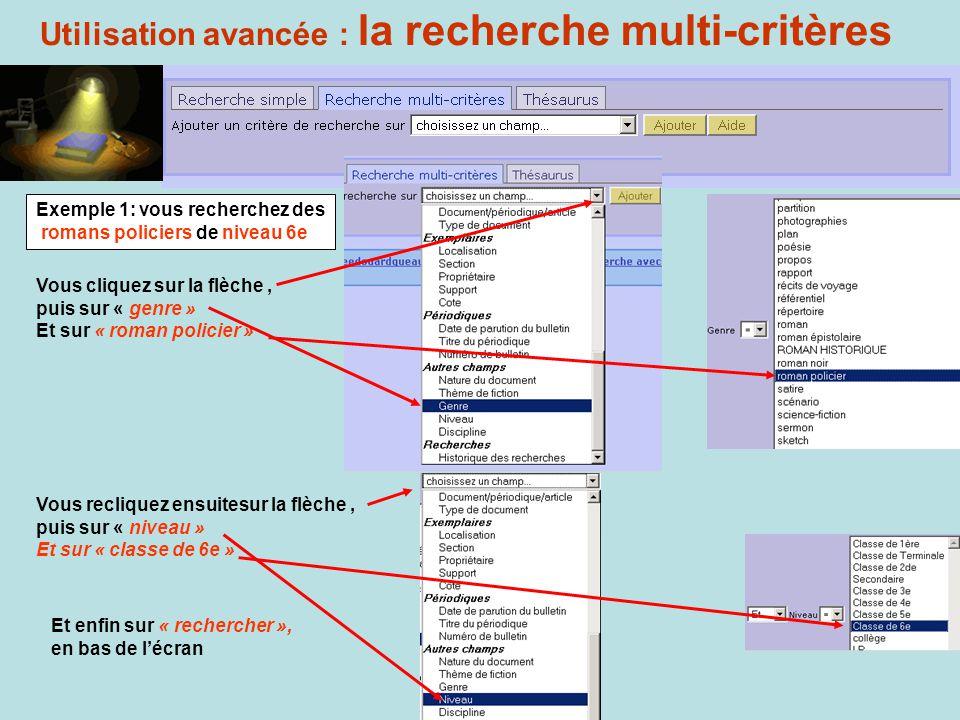 Utilisation avancée : la recherche multi-critères Exemple 1: vous recherchez des romans policiers de niveau 6e Vous cliquez sur la flèche, puis sur «