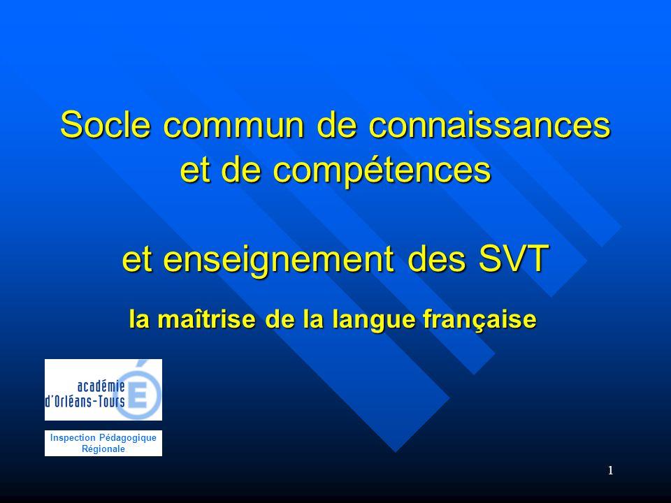 1 Socle commun de connaissances et de compétences et enseignement des SVT Inspection Pédagogique Régionale la maîtrise de la langue française