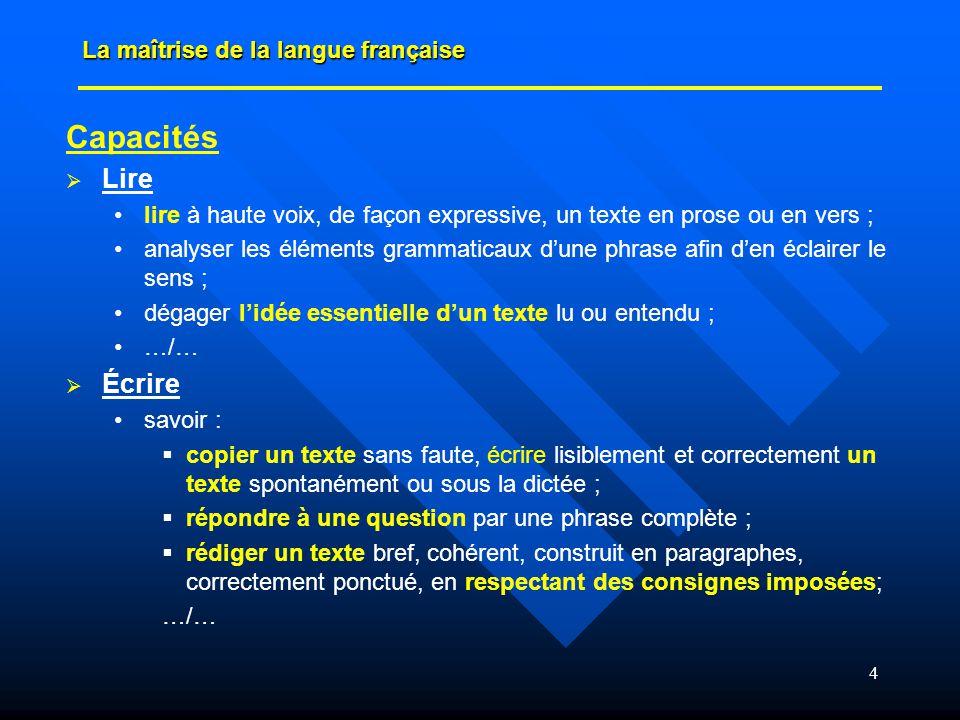 4 Capacités Lire lire à haute voix, de façon expressive, un texte en prose ou en vers ; analyser les éléments grammaticaux dune phrase afin den éclair