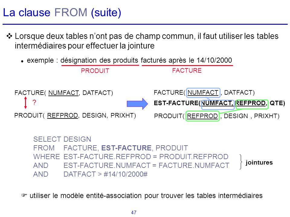 47 La clause FROM (suite) Lorsque deux tables nont pas de champ commun, il faut utiliser les tables intermédiaires pour effectuer la jointure exemple