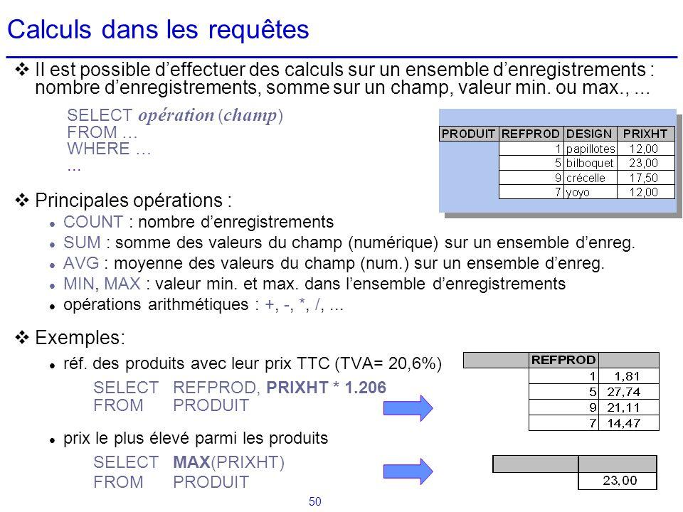 50 Calculs dans les requêtes Il est possible deffectuer des calculs sur un ensemble denregistrements : nombre denregistrements, somme sur un champ, va