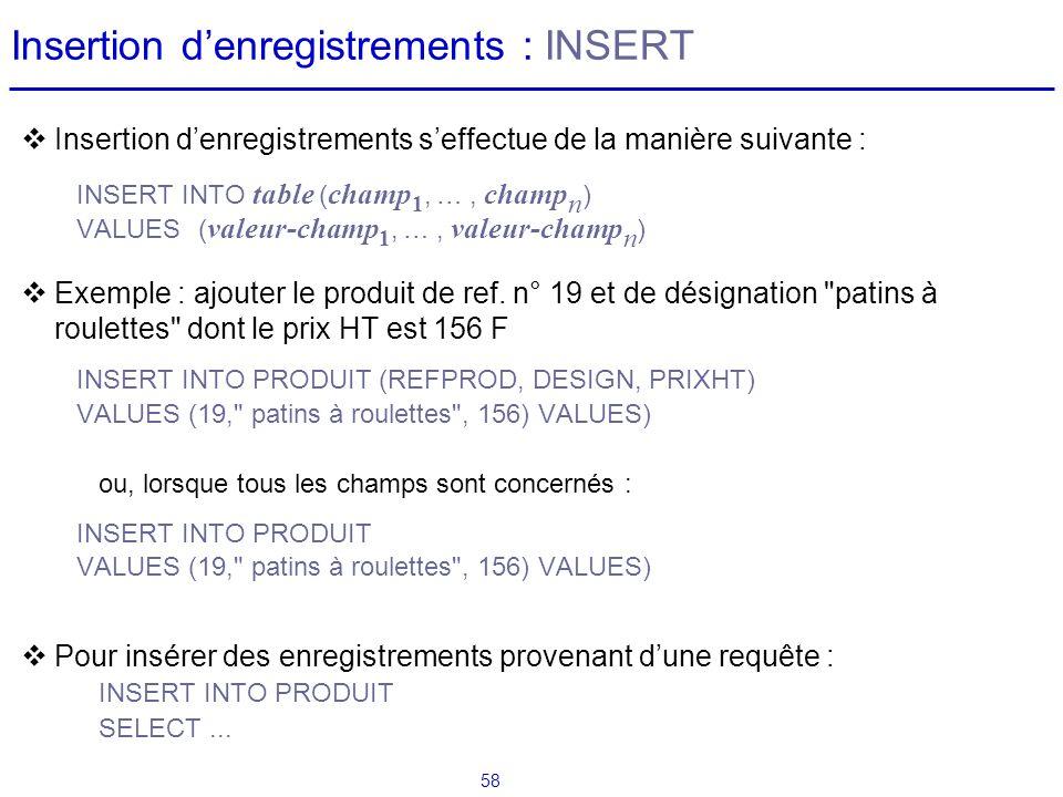58 Insertion denregistrements : INSERT Insertion denregistrements seffectue de la manière suivante : INSERT INTO table ( champ 1, …, champ n ) VALUES(