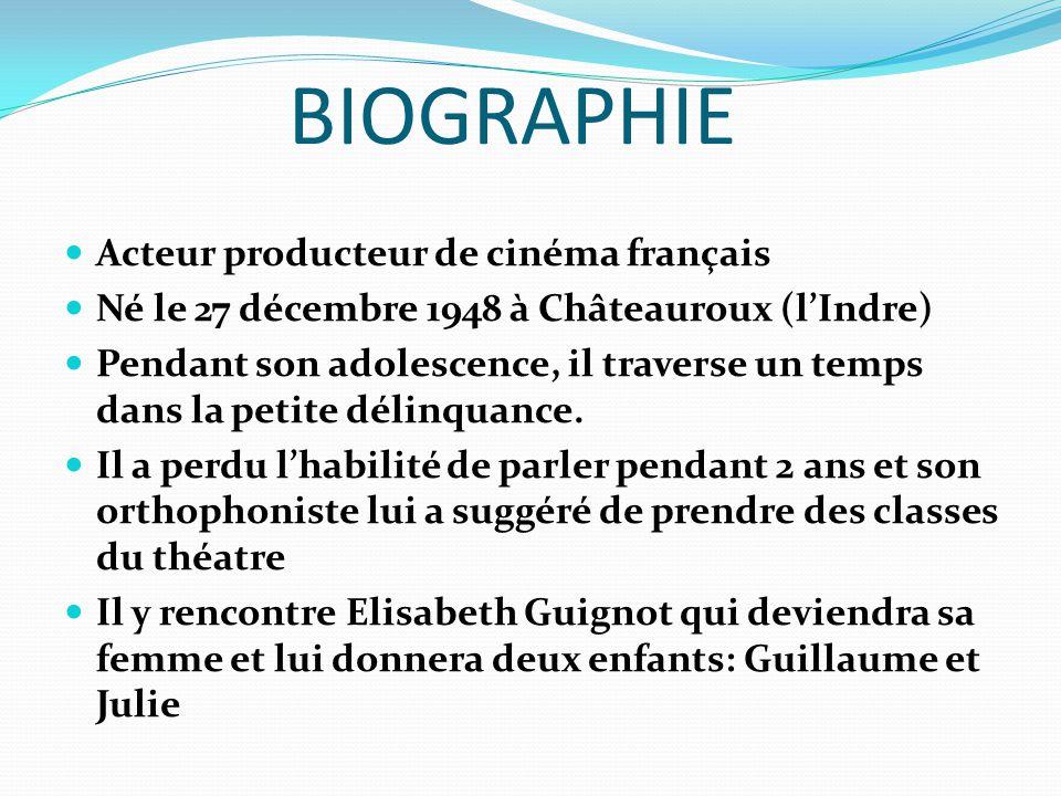 BIOGRAPHIE Acteur producteur de cinéma français Né le 27 décembre 1948 à Châteauroux (lIndre) Pendant son adolescence, il traverse un temps dans la petite délinquance.