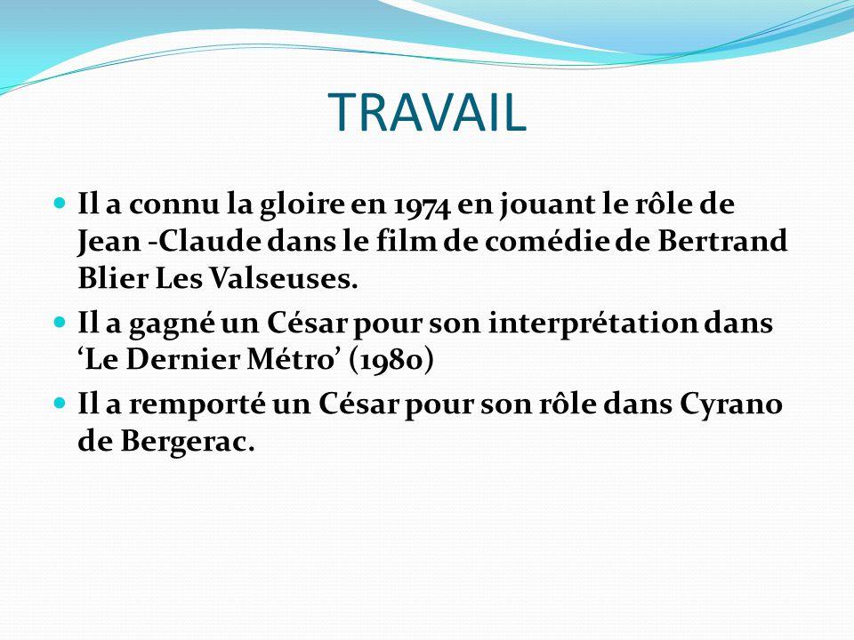 TRAVAIL Il a connu la gloire en 1974 en jouant le rôle de Jean -Claude dans le film de comédie de Bertrand Blier Les Valseuses.
