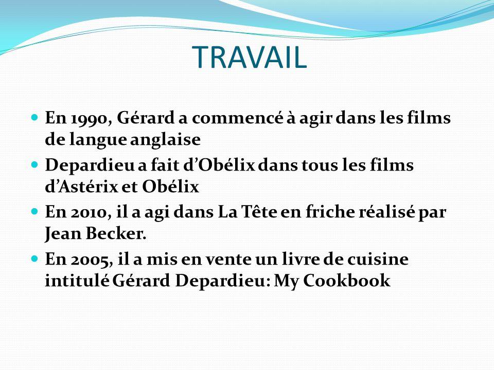 TRAVAIL En 1990, Gérard a commencé à agir dans les films de langue anglaise Depardieu a fait dObélix dans tous les films dAstérix et Obélix En 2010, il a agi dans La Tête en friche réalisé par Jean Becker.