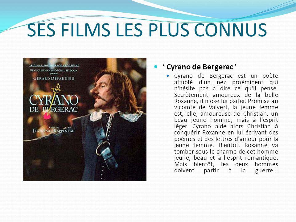 SES FILMS LES PLUS CONNUS Cyrano de Bergerac Cyrano de Bergerac est un poète affublé d un nez proéminent qui n hésite pas à dire ce qu il pense.