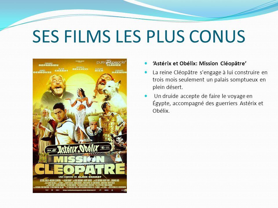 SES FILMS LES PLUS CONUS Astérix et Obélix: Mission Cléopâtre La reine Cléopâtre s engage à lui construire en trois mois seulement un palais somptueux en plein désert.