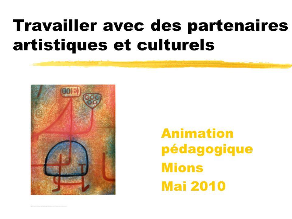 Travailler avec des partenaires artistiques et culturels Animation pédagogique Mions Mai 2010