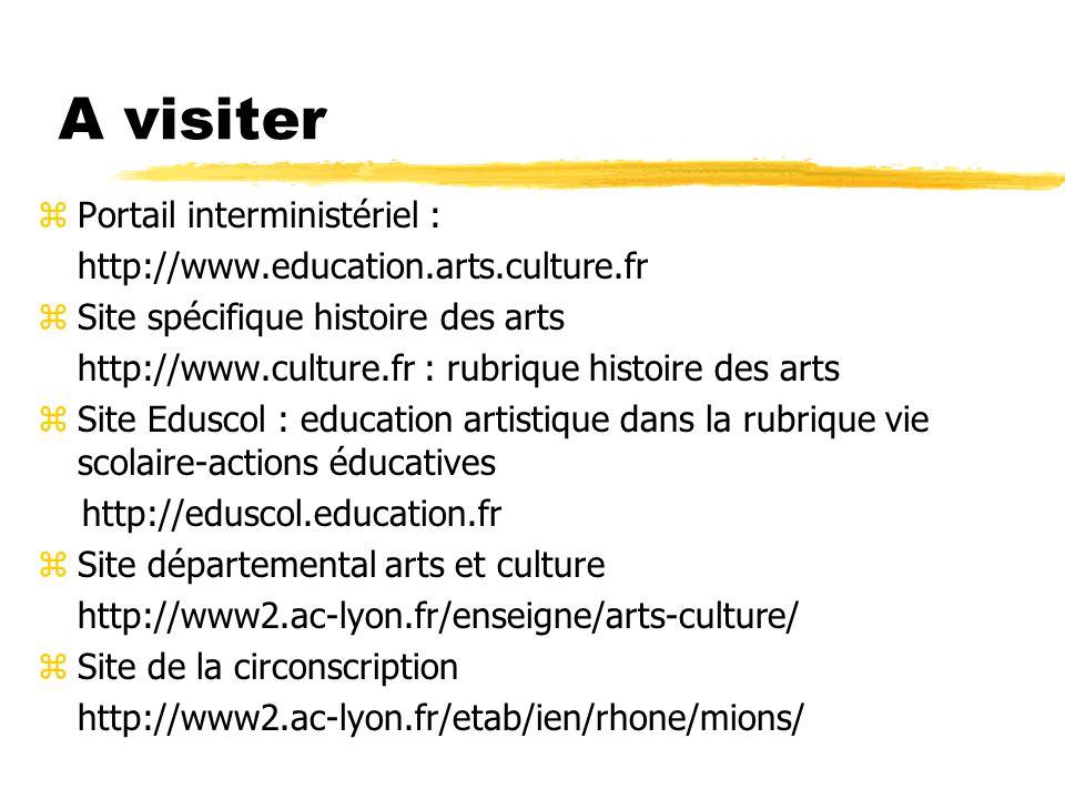 A visiter zPortail interministériel : http://www.education.arts.culture.fr zSite spécifique histoire des arts http://www.culture.fr : rubrique histoire des arts zSite Eduscol : education artistique dans la rubrique vie scolaire-actions éducatives http://eduscol.education.fr zSite départemental arts et culture http://www2.ac-lyon.fr/enseigne/arts-culture/ zSite de la circonscription http://www2.ac-lyon.fr/etab/ien/rhone/mions/