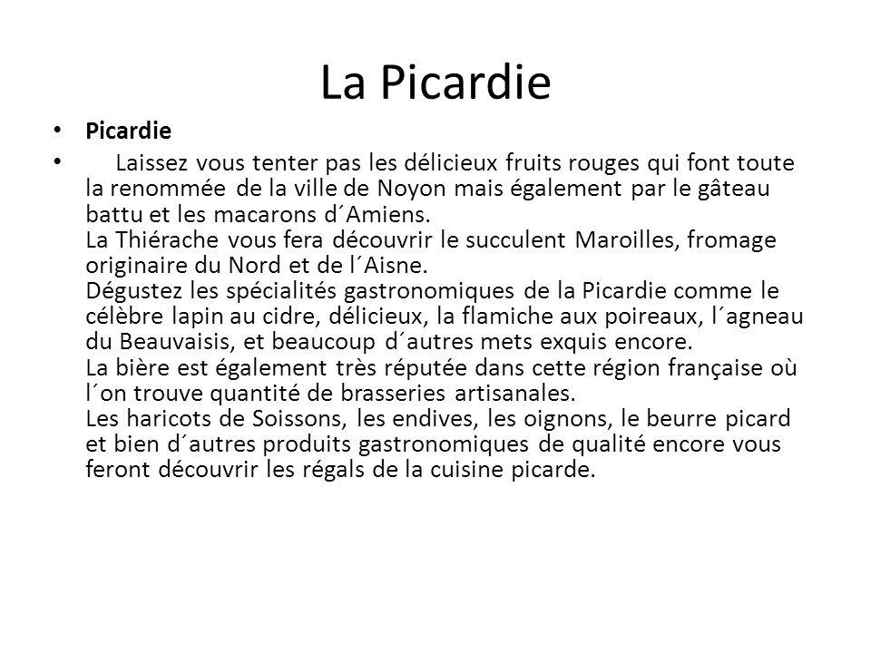 La Picardie Picardie Laissez vous tenter pas les délicieux fruits rouges qui font toute la renommée de la ville de Noyon mais également par le gâteau