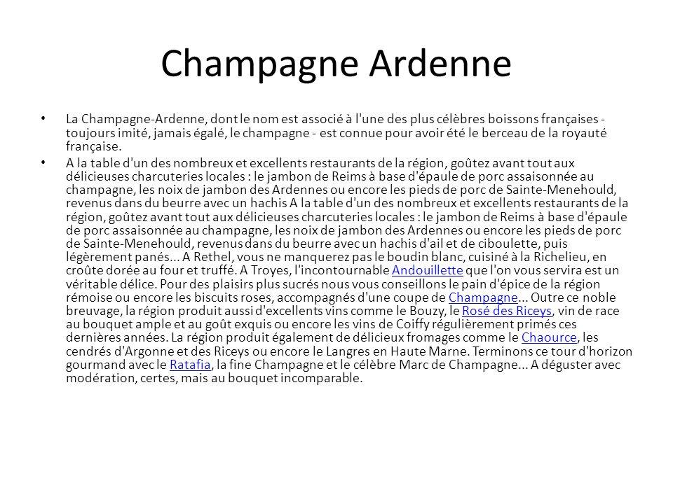 Champagne Ardenne La Champagne-Ardenne, dont le nom est associé à l une des plus célèbres boissons françaises - toujours imité, jamais égalé, le champagne - est connue pour avoir été le berceau de la royauté française.