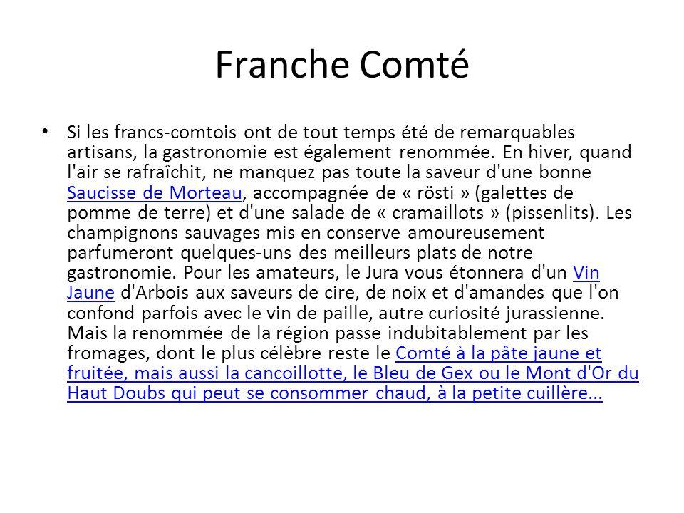 Franche Comté Si les francs-comtois ont de tout temps été de remarquables artisans, la gastronomie est également renommée.