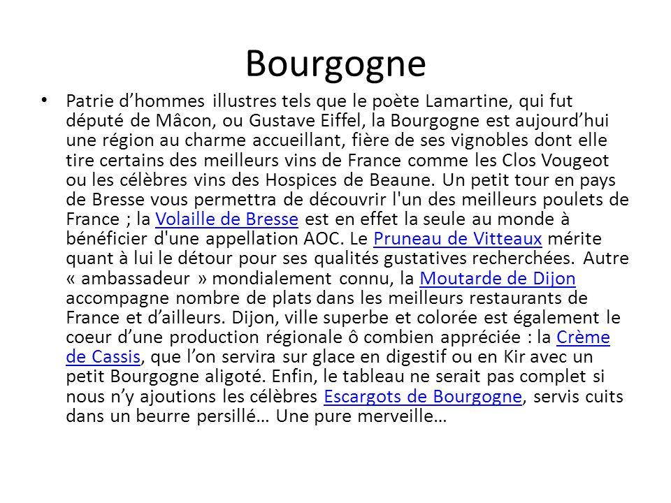 Bourgogne Patrie dhommes illustres tels que le poète Lamartine, qui fut député de Mâcon, ou Gustave Eiffel, la Bourgogne est aujourdhui une région au charme accueillant, fière de ses vignobles dont elle tire certains des meilleurs vins de France comme les Clos Vougeot ou les célèbres vins des Hospices de Beaune.