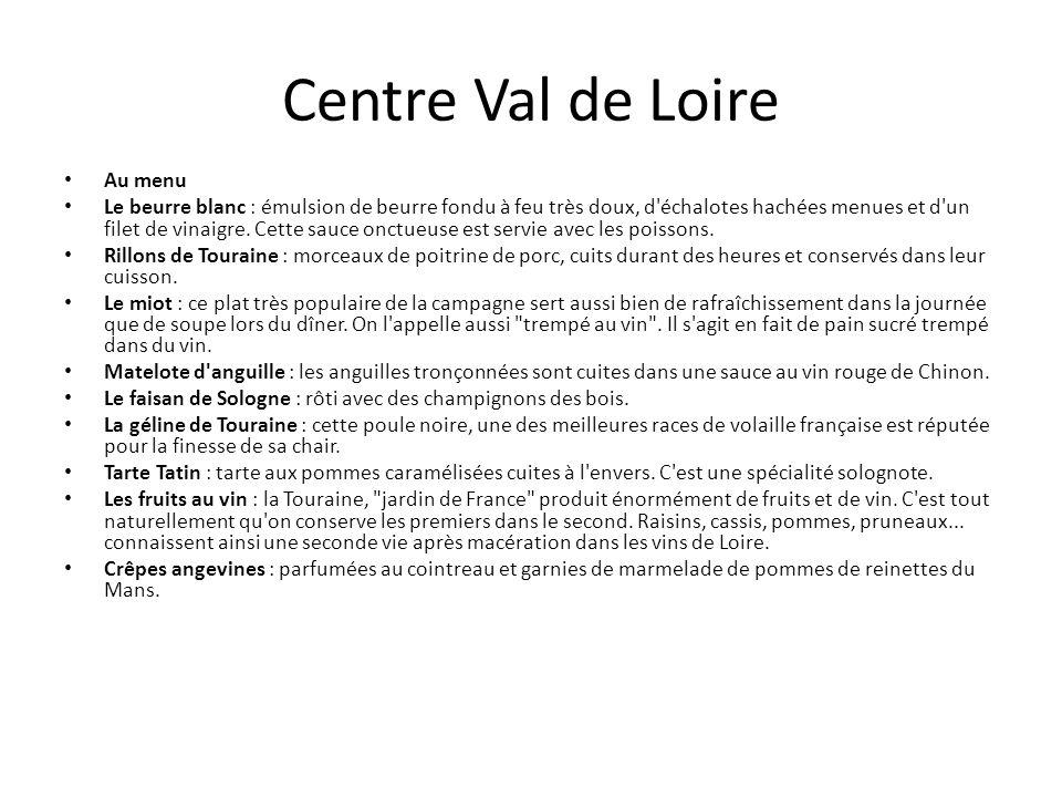 Centre Val de Loire Au menu Le beurre blanc : émulsion de beurre fondu à feu très doux, d échalotes hachées menues et d un filet de vinaigre.