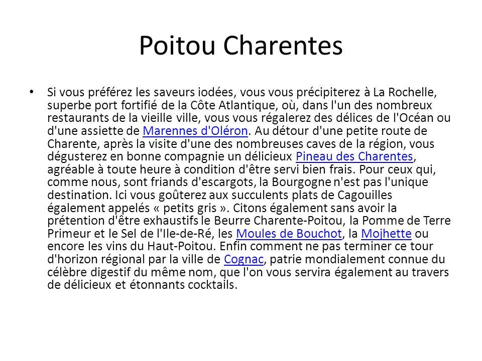 Poitou Charentes Si vous préférez les saveurs iodées, vous vous précipiterez à La Rochelle, superbe port fortifié de la Côte Atlantique, où, dans l'un