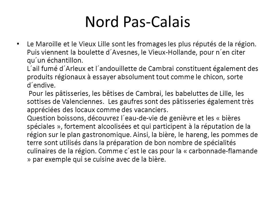 Nord Pas-Calais Le Maroille et le Vieux Lille sont les fromages les plus réputés de la région. Puis viennent la boulette d´Avesnes, le Vieux-Hollande,