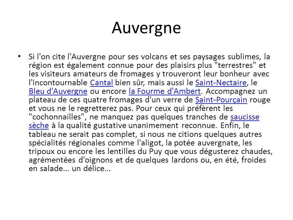 Auvergne Si l'on cite l'Auvergne pour ses volcans et ses paysages sublimes, la région est également connue pour des plaisirs plus
