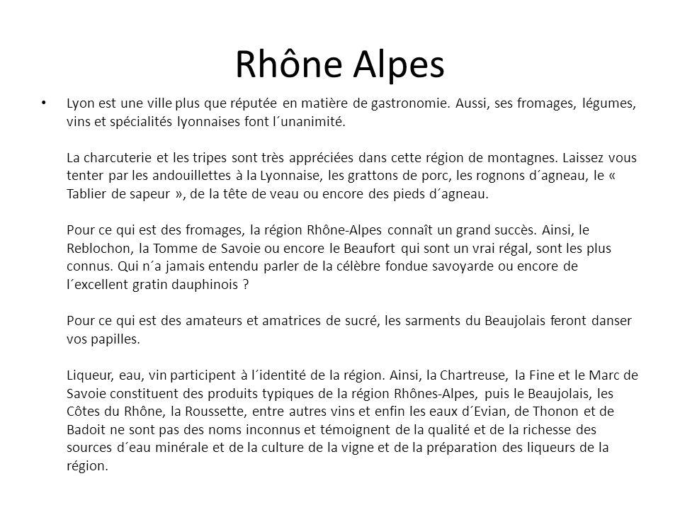 Rhône Alpes Lyon est une ville plus que réputée en matière de gastronomie. Aussi, ses fromages, légumes, vins et spécialités lyonnaises font l´unanimi