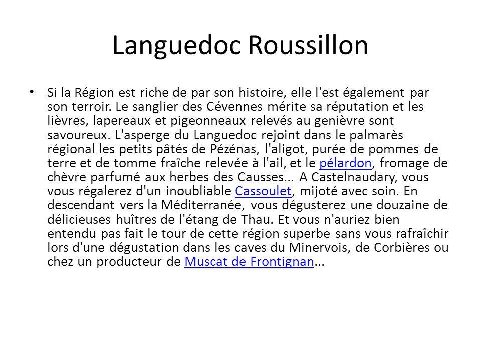 Languedoc Roussillon Si la Région est riche de par son histoire, elle l est également par son terroir.