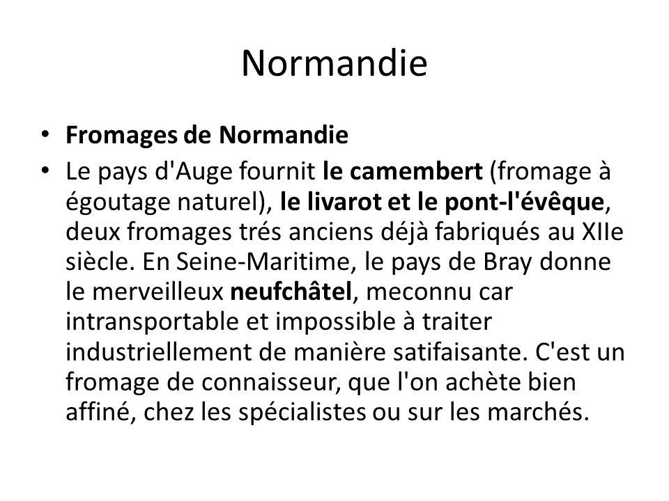 Normandie Fromages de Normandie Le pays d Auge fournit le camembert (fromage à égoutage naturel), le livarot et le pont-l évêque, deux fromages trés anciens déjà fabriqués au XIIe siècle.