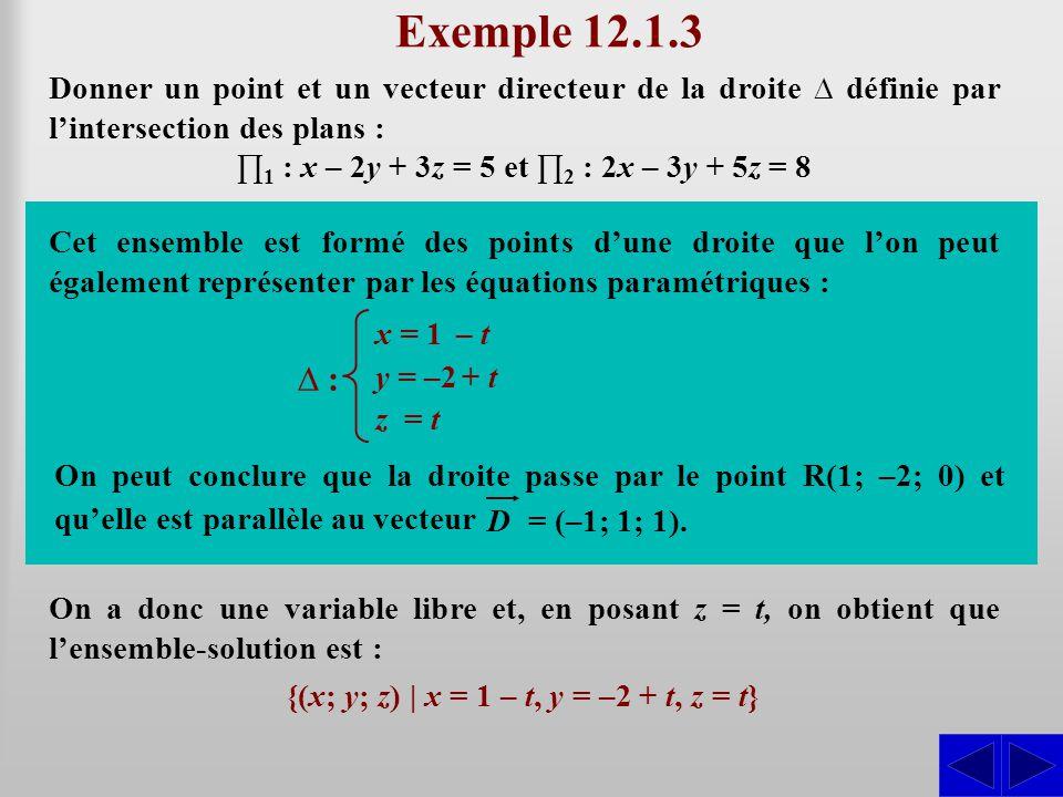 Exemple 12.1.3 Donner un point et un vecteur directeur de la droite définie par lintersection des plans : 1 : x – 2y + 3z = 5 et 2 : 2x – 3y + 5z = 8