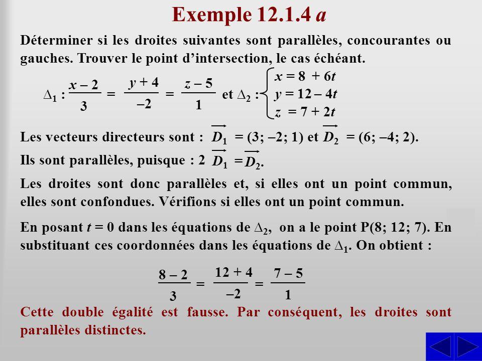 Exemple 12.1.4 a Déterminer si les droites suivantes sont parallèles, concourantes ou gauches. Trouver le point dintersection, le cas échéant. SS = x