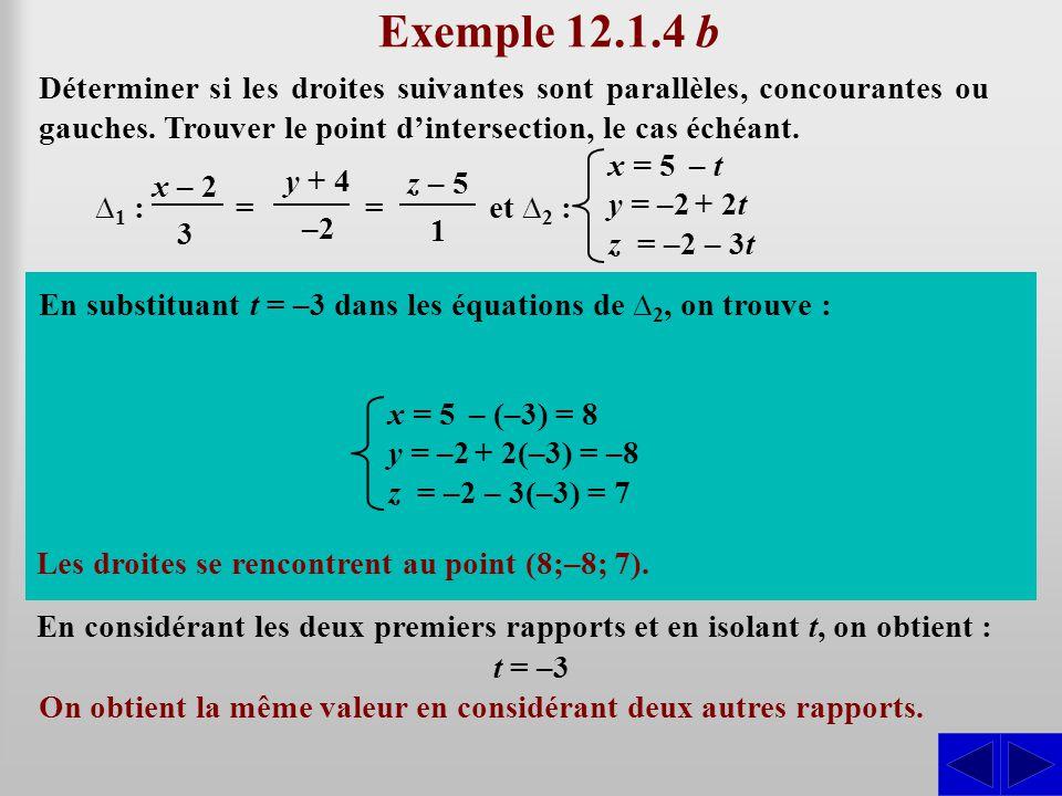 Exemple 12.1.4 b Déterminer si les droites suivantes sont parallèles, concourantes ou gauches. Trouver le point dintersection, le cas échéant. SS = x